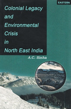 Colonial Legacy And Environmental Crisis In North East India