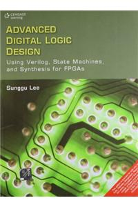 Advanced Digital Logic Design: Using Verilog, State Machines and Synthesis for FPGAs
