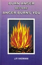 Burn Anger Before Anger Burns You