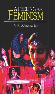 A Feeling For Feminism by V. K. Subramanian - Abhinav Publications