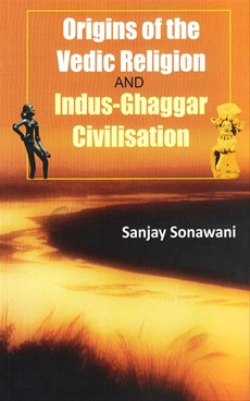 Origins Of The Vedic Religion And Indus - Ghaggar Civilisation