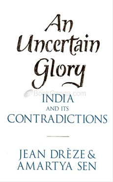 An Uncertain Glory : India & Its Contradictions