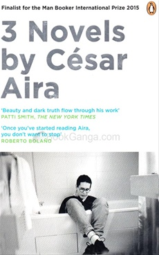 3 NOVELS BY CESAR AIRA