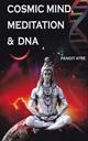 Cosmic Mind, Meditation & DNA