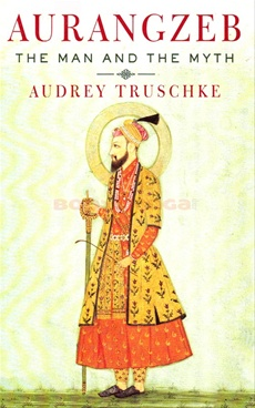 Aurangzeb The Man and the Myth