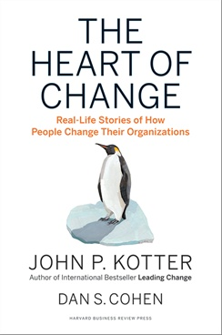 The Heart of Change: Real-Life Stories of How People Change Their Organizations, New Edition