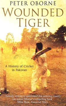 Wounded Tiger: The History Of Cricket In Pakistan
