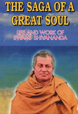 The Saga of a Great Soul : Swami Shivananda