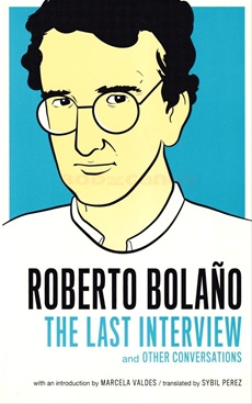 Roberto Bolano The Last Interview