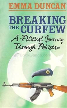 Breaking the Curfew: A Political Journey Through Pakistan