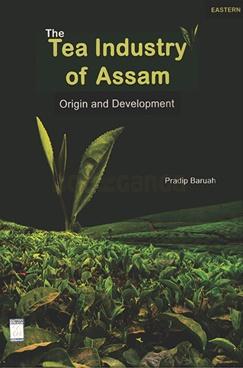 The Tea Industry Of Assam Origin And Development