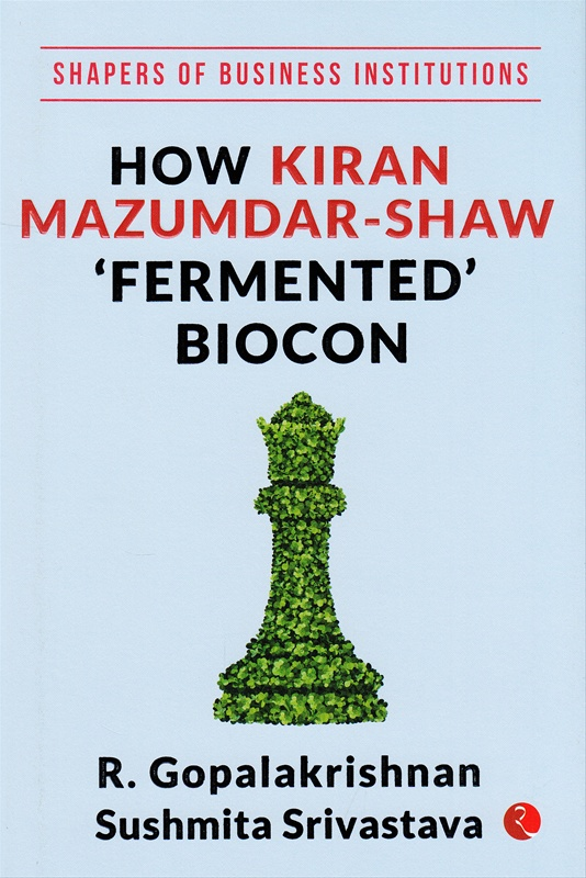 How Kiran Mazumdar Shaw Fermented Biocon
