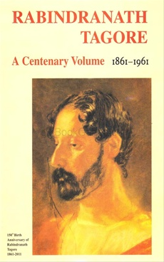 Rabindranath Tagore: A Centenary Volume(1861 - 1961)