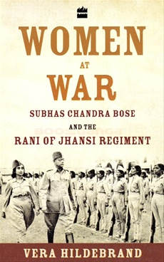Women at War Subhas Chandra Bose and the Rani of Jhansi Regiment