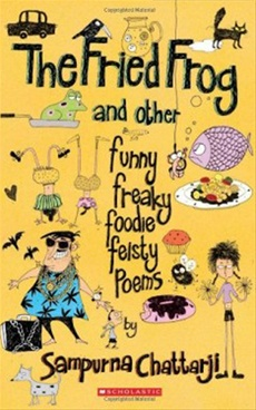 The Fried Frog And Other Funny, Freaky Foodie Feisty Poems Poems