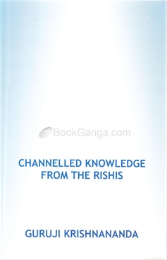 Channelled Knowledge From The Rishis Vol 2( Guruji Krishnananda )
