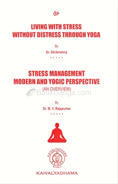 Living With Stress Without Distress Through Yoga ; Stress Management Modern And Yogic Perspective (An Overview)
