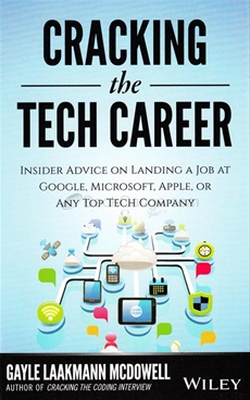 Cracking the Tech Career: Insider Advice on Landing a Job at Google, Microsoft Apple, or any Top Te