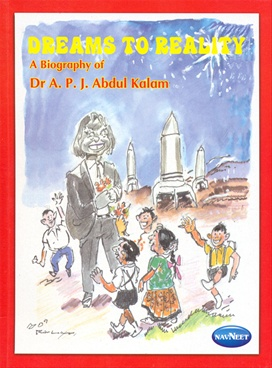 Dreams To Reality A Biography of Dr. APJ Abdul Kalam