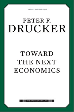 Toward the Next Economics: and Other Essays:Timeless Ideas from Peter Drucker