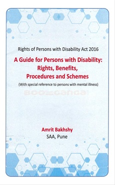 A Guide For Persons With Disablitity : Rights, Benefits, Procedures And Schemes