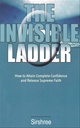 The Invisible Ladder - How To Attain Complete Confidence..