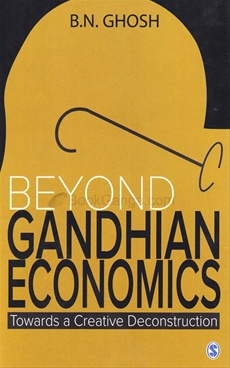 BEYOND GANDHIAN ECONOMICS TOWARDS A CREATIVE DECONSTRUCTION
