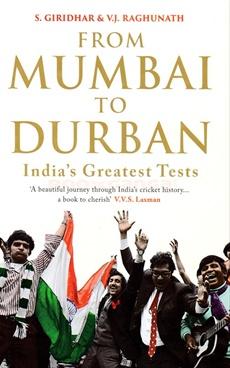 From Mumbai to Durban Indias Greatest Tests