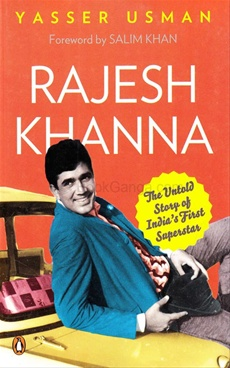 Rajesh Khanna : The Untold Story of India?s First Superstar
