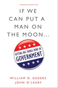 If We Can Put a Man on the Moon:Getting Big Things Done in Government