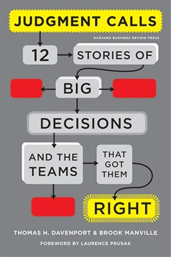 Judgment Calls: Ten Stories of Big Decisions and the Teams That Got Them Right