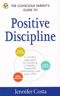 The Conscious Parents Guide to Positive Discipline
