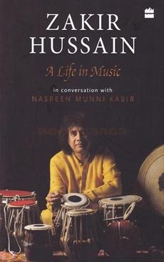 Zakir Hussain A Life in Music