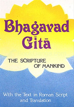 Bhagavad Gita The Scripture Of Mankind