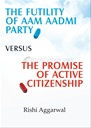 The Futility of Aam Aadmi Party Verses The Promise of Active Citizenship