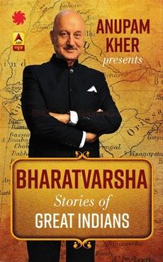 Anupam Kher Presents Bharatvarsha Stories of Great Indians