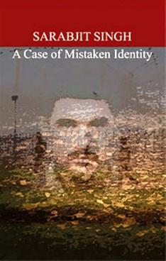 Sarabjit Singh: A Case of Mistaken Identity