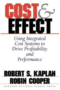 Cost and Effect: Using Integrated Cost Systems to Profitability and Performance