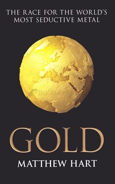 Gold: Inside the Race for the World's Most Seductive Metal